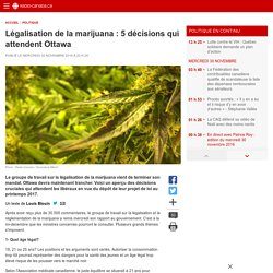 Légalisation de la marijuana: 5décisions qui attendent Ottawa