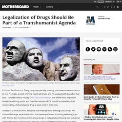 Legalization of Drugs Should Be Part of a Transhumanist Agenda