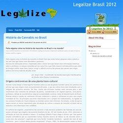Legalize Brasil 2012: História da Cannabis no Brasil