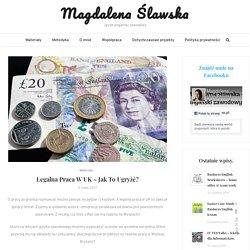 Legalna praca w UK - jak to ugryźć? - Magdalena Ślawska