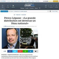 Périco Légasse : «La grande distribution est devenue un fléau national»