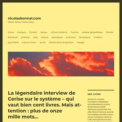 La légendaire interview de Cerise sur le système – qui vaut bien cent livres. Mais attention : plus de onze mille mots… – nicolasbonnal.com