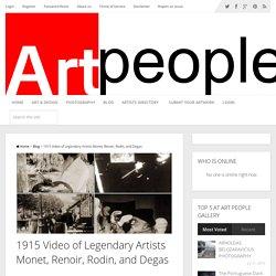 1915 Video of Legendary Artists Monet, Renoir, Rodin, and Degas - Art People Gallery