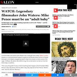 "WATCH: Legendary filmmaker John Waters: Mike Pence must be an ""adult baby"""