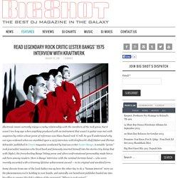 Read Legendary Rock Critic Lester Bangs' 1975 Interview with Kraftwerk – Big Shot Magazine