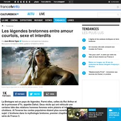 Les légendes bretonnes entre amour courtois, sexe et interdits