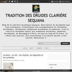 Lactéos : Le lait : les mythes, les légendes et les symboles - Tradition des Druides Clairière Sequana