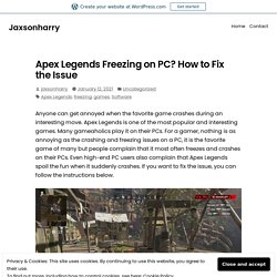 Apex Legends Freezing on PC? How to Fix the Issue – Jaxsonharry