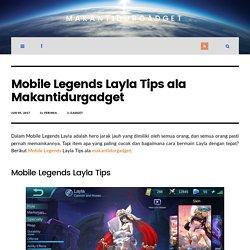 Mobile Legends Layla Tips ala Makantidurgadget - MakanTidurGadget
