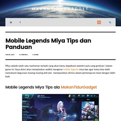 Mobile Legends Miya Tips dan Panduan - MakanTidurGadget