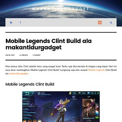Mobile Legends Clint Build ala makantidurgadget - MakanTidurGadget