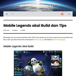 Mobile Legends akai Build dan Tips - MakanTidurGadget