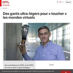 Des gants ultra-légers pour « toucher » les mondes virtuels - EPFL