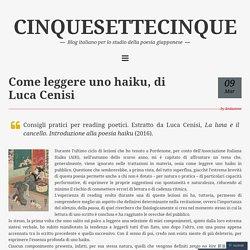 Come leggere uno haiku, di Luca Cenisi – CINQUESETTECINQUE