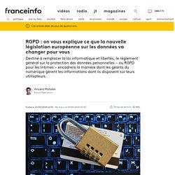 RGPD : on vous explique ce que la nouvelle législation européenne sur les données va changer pour vous