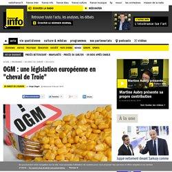 """OGM : une législation européenne en """"cheval de Troie"""""""