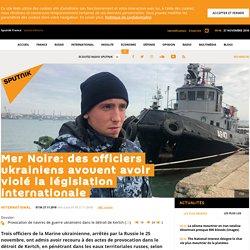 Mer Noire: des officiers ukrainiens avouent avoir violé la législation internationale