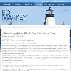 CONGRESSMAN ED MARKEY 04/06/13 Markey Legislation Would Get BPA Out of Cans, Containers, Children