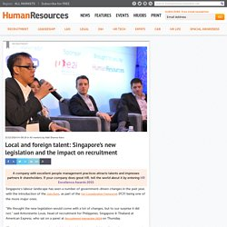 Local and foreign talent: Singapore's new legislation and the impact on recruitment
