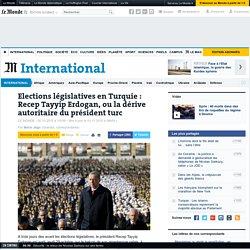Elections législatives en Turquie : Recep Tayyip Erdogan, ou la dérive autoritaire du président turc