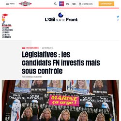 Législatives : les candidats FN investis mais sous contrôle - Œil sur le front