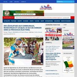 Des législatives aux communales, municipales et locales:Ce qui va changer dans le processus électoral - Quotidien La Nation Bénin
