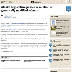 AP 26/03/13 Alaska Legislature passes resolution on genetically modified salmon