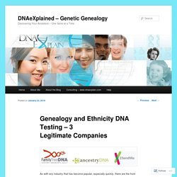 Genealogy and Ethnicity DNA Testing – 3 Legitimate Companies