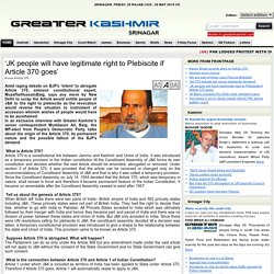 JK people will have legitimate right to Plebiscite if Article 370 goes Lastupdate:- Fri, 30 May 2014 18:30:00 GMT GreaterKashmir.com