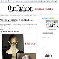 Napi tipp: Az 5 legmenőbb módja a lófaroknak - OurFashion