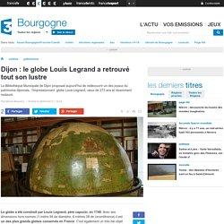 Dijon : le globe Louis Legrand a retrouvé tout son lustre - France 3 Bourgogne