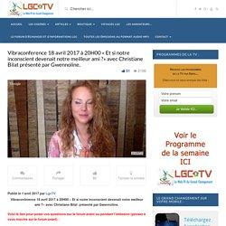Vibraconference 18 avril 2017 à 20H00 « Et si notre inconscient devenait notre meilleur ami ?» avec Christiane Bilat présenté par Gwennoline. – Legrandchangement.tv