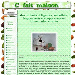 Jus de fruits et/ou de légumes, smoothies, soupes, potages crus en Alimentation vivante.