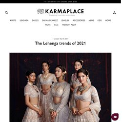 The Lehenga trends of 2021 - KarmaPlace Blogs – KARMAPLACE.COM
