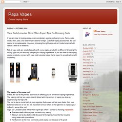Papa Vapes: Vape Coils Leicester Store Offers Expert Tips On Choosing Coils