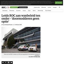 13/02/2015 - Leids ROC aan wanbeleid ten onder - 'doormodderen geen optie' - NRC