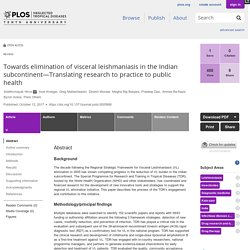 PLOS 12/10/17 Towards elimination of visceral leishmaniasis in the Indian subcontinent—Translating research to practice to public health