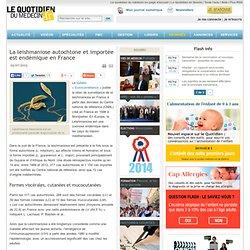 LE QUOTIDIEN DU MEDECIN 22/07/13 La leishmaniose autochtone et importée est endémique en France