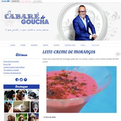 LEITE-CREME DE MORANGOS - ░ Cabaré do Goucha ░