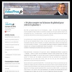 Le blog de Claude Lelievre » Blog Archive » «Ne plus compter sur la hausse du plafond pour relever le plancher»