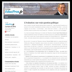 Le blog de Claude Lelievre » Blog Archive » L'évaluation: une vraie question politique