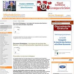 Document Stratégique : Les enjeux du tourisme des Seniors : vers une restructuration importante : [LeMarchedesSeniors.com]