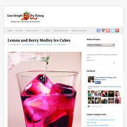 Lemon and Berry Medley Ice Cubes - Lose Weight By Eating