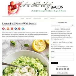 Lemon Basil Risotto with Burrata - Just a Little Bit of Bacon