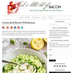 Lemon Basil Risotto with Burrata - Just a Little Bit of Bacon