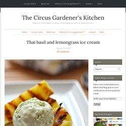 Thai basil and lemongrass ice cream – The Circus Gardener's Kitchen