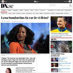 Lena Sundström: Så var är vi ifrån?
