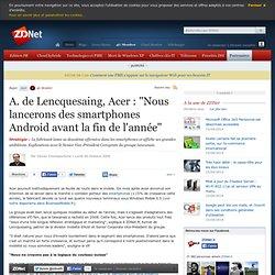 """A. de Lencquesaing, Acer : """"Nous lancerons des smartphones Andro"""