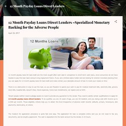 12 Month Payday Loans Direct Lenders –Specialized Monetary Backing for the Adverse People