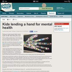 Kids lending a hand for mental health - ABC Splash - ABC Splash -